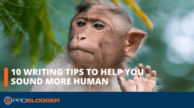 10 writing tips to help you sound more human