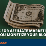 12 Tips for Affiliate Marketing to Help You Monetize Your Blog