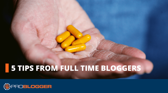 5 tips from full-time bloggers