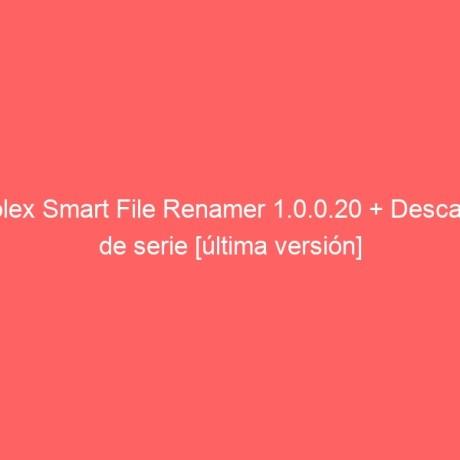qiplex-smart-file-renamer-1-0-0-20-descarga-de-serie-ultima-version-2