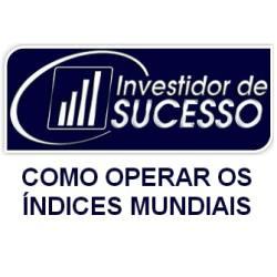 Como Operar os Índices Mundiais - Método Investidor de Sucesso