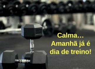 Calma… Amanhã já é dia de treino! - frases de motivação