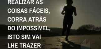 Frases de motivação - corra atrás do impossível, isto sim vai lhe trazer resultado.