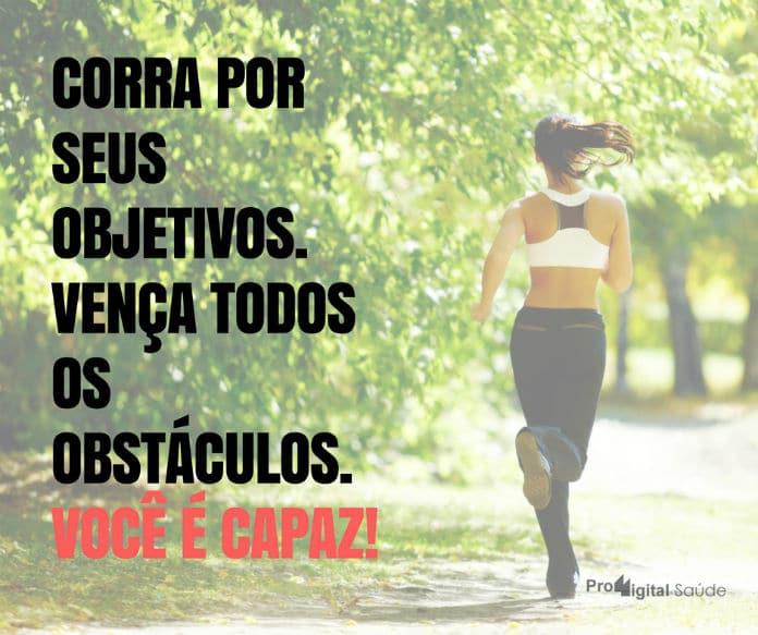 Corra por seus objetivos. Vença todos os obstáculos. Você é capaz! - frases de motivação