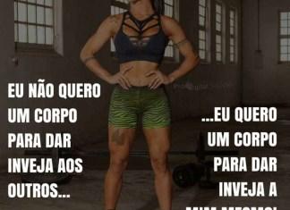 Frases de motivação - Eu não quero um corpo para dar inveja aos outros...