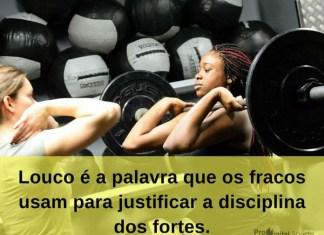 Louco é a palavra que os fracos usam para justificar a disciplina dos fortes. - frases de incentivo