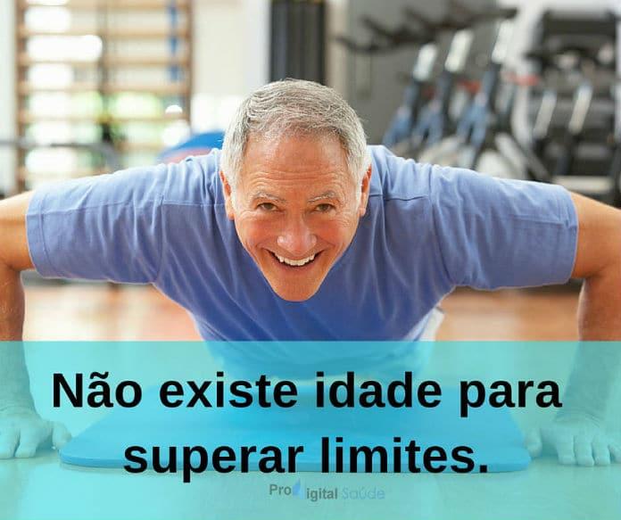 Não existe idade para superar limites. - frases de incentivo