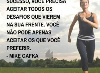 Frases de motivação - Para conquistar o sucesso... - Mike Gafka