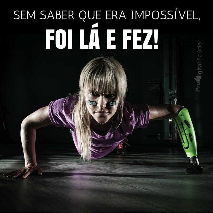 Frases de motivação - Sem saber que era impossível, foi lá e fez!