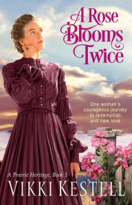 A Rose Blooms Twice (A Prairie Heritage, #1)
