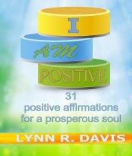 I Am Positive 31 Positive Affirmations For A Prosperous Soul (Negative Self Talk)