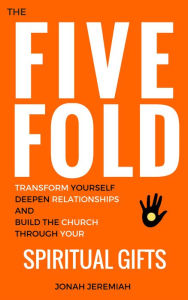The Five Fold: Transform Yourself, Deepen Relationships, and Build the Church through Your Spiritual Gifts