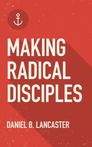 Making Radical Disciples (Follow Jesus Training, #1)