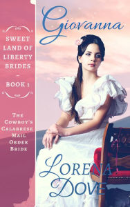 Giovanna: The Cowboy's Calabrese Mail Order Bride (Sweet Land of Liberty Brides, #1)
