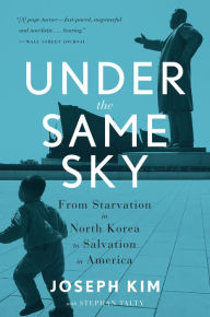 Under the Same Sky: From Starvation in North Korea to Salvation in America
