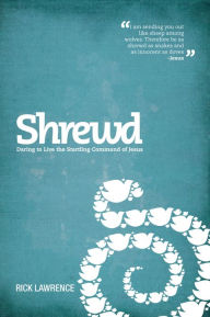 Shrewd: Daring to Live the Startling Command of Jesus