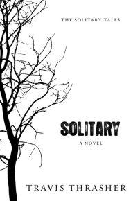 Solitary: A Novel