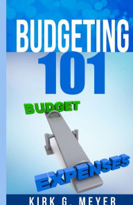 Budgeting 101 Kirk G. Meyer Author
