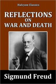 Reflections on War and Death by Sigmund Freud by Sigmund ...