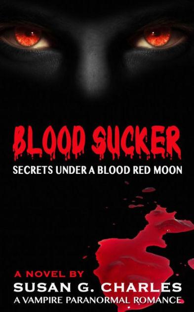 Blood Sucker, Secrets Under a Blood Red Moon: A Vampire ...