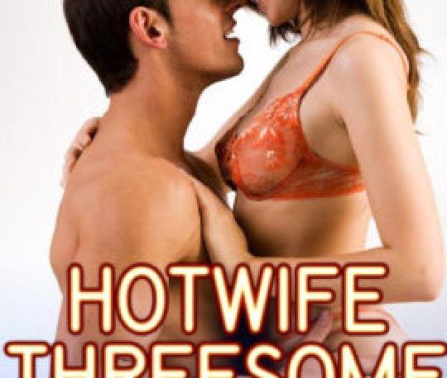 Hotwife Vacation Threesome Mfm Group Sex Erotica