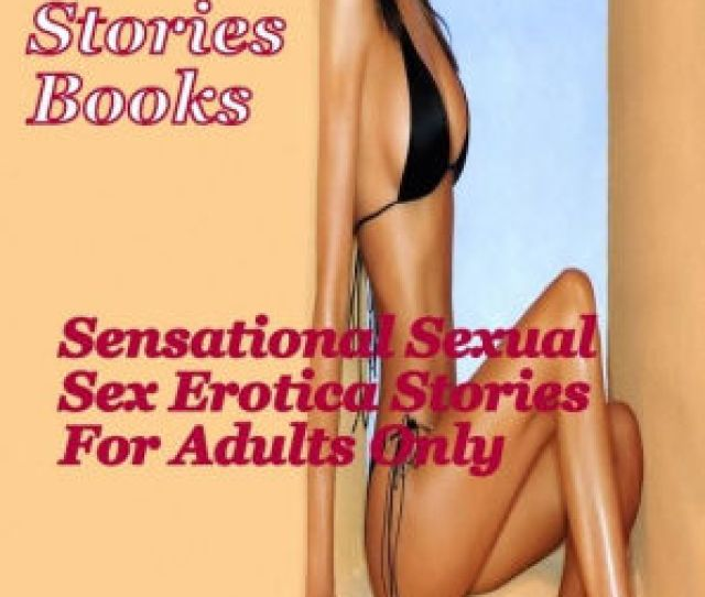 Erotic Story Books Sensational Sexual Sex Erotica Stories For Adults Onlycollection