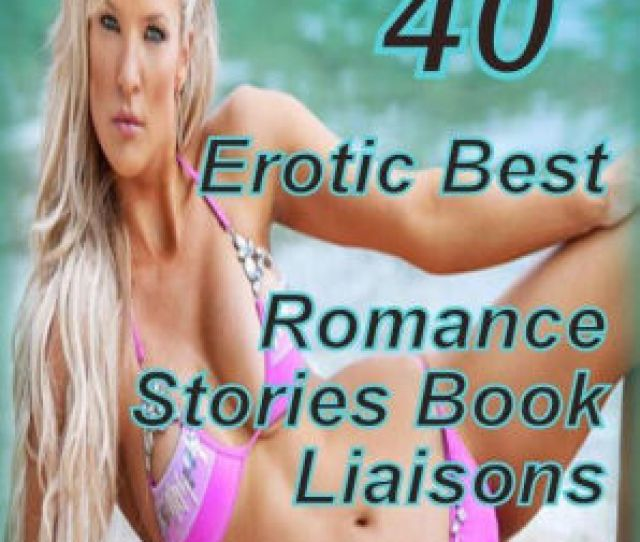40 Erotic Adventure Erotic Best Romance Stories Book Liaisons Anthologies Sex Porn