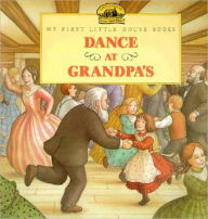 Dance at Grandpa's (My First Little House Books Series)