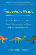 Title: Following Ezra: What One Father Learned about Gumby, Otters, Autism, and Love From His Extraordinary Son, Author: Tom Fields-Meyer