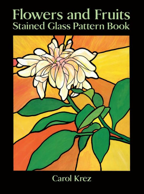 Flowers And Fruits Stained Glass Pattern Book By Carol Krez Paperback Barnes Noble