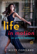 Title: Life in Motion: An Unlikely Ballerina, Author: Misty Copeland