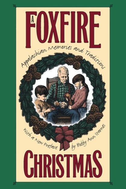 A Foxfire Christmas Appalachian Memories And Traditions