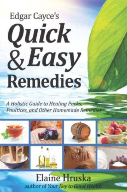 Edgar Cayce's Quick & Easy Remedies: A Holistic Guide to ...