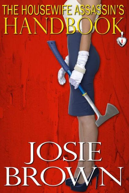The Housewife Assassin's Handbook by Josie Brown | Paperback | Barnes ...