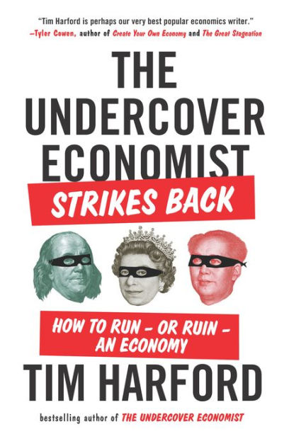 The Undercover Economist Strikes Back: How to Run--or Ruin ...