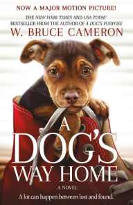 Title: A Dog's Way Home (Movie Tie-In Edition), Author: W. Bruce Cameron