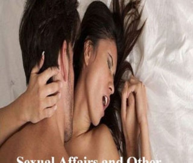 Sexual Affairs And Other Erotic Real Stories Book 4 By Benedict Boutwell Nook Book Ebook Barnes Noble