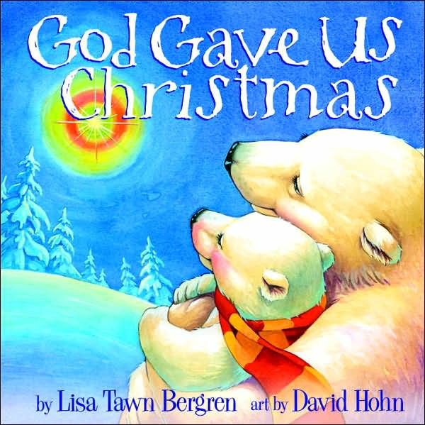 God Gave Us Christmas By Lisa Tawn Bergren David Hohn