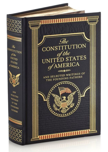 The Constitution of the United States of America and Selected Writings of the Founding Fathers (Barnes & Noble Collectible Editions) by Various Authors, Hardcover | Barnes & Noble®