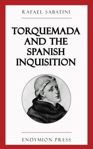 Torquemada and the Spanish Inquisition by Rafael Sabatini ...