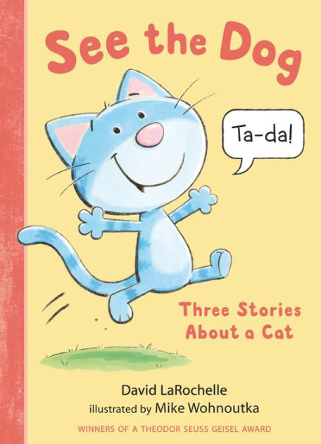See the Dog: Three Stories About a Cat by David LaRochelle, Mike Wohnoutka,  Hardcover | Barnes & Noble®