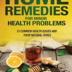 home remedies for minor health problems 15 common health issues andhome remedies for minor health problems 15 common health issues and their natural cures