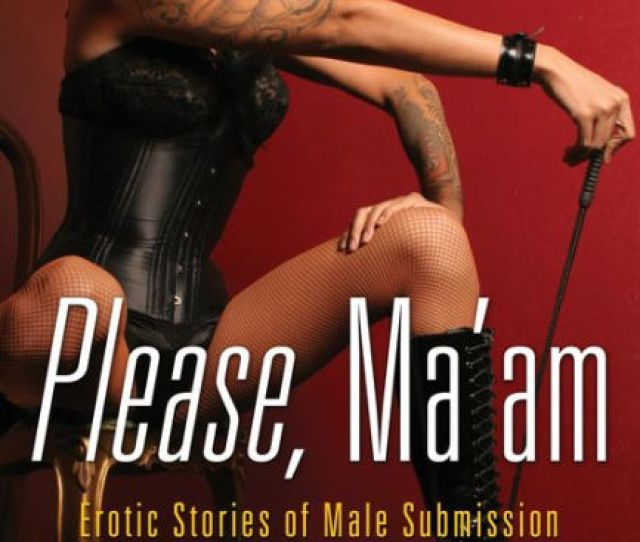Please Maam Erotic Stories Of Male Submission