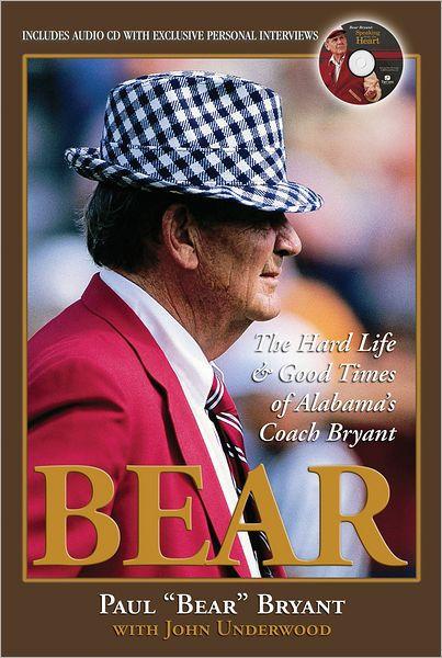 Bear The Hard Life Amp Good Times Of Alabamas Coach Bryant