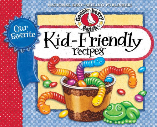 Our Favorite Kid-Friendly Recipes By Gooseberry Patch