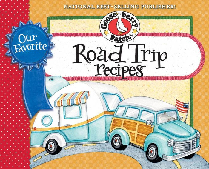 Our Favorite Road Trip Recipes By Gooseberry Patch