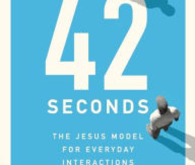 42 Seconds The Jesus Model For Everyday Interactions