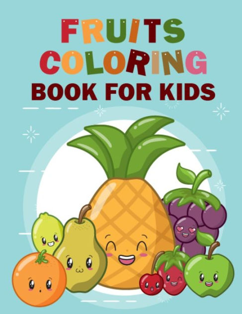 Fruits Coloring Book For Kids Funny Coloring Pages Book Of 50 Unique Designs Vegetable And Fruit Illustration Coloring Book Vegetables And Fruits Coloring Book For Kids Girls Boys And Toddlers By