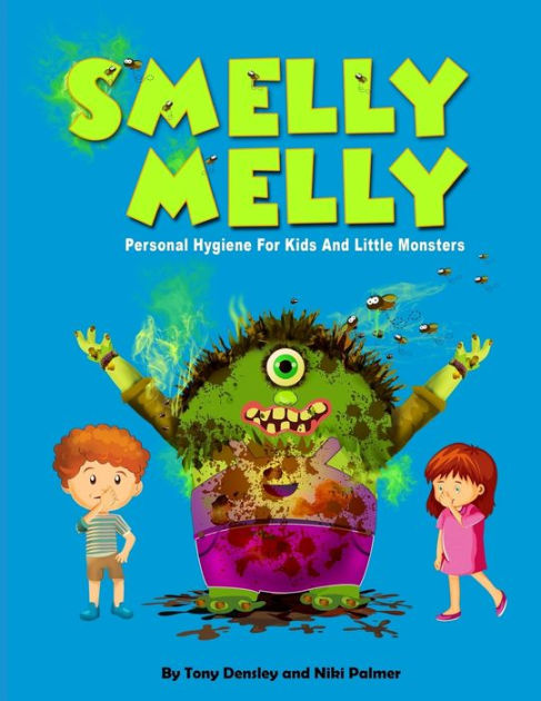 Smelly Melly Personal Hygiene For Kids And Little Monsters By Niki Palmer Muzamil Hussain Tony Densley Paperback Barnes Noble