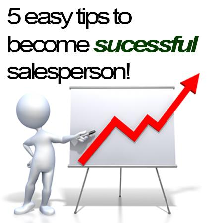 5 easy tips to be the successful salesperson!